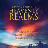 Praying from the Heavenly Realms, Vol. 10: Pray in the Spirit