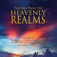 Praying from the Heavenly Realms, Vol. 20: The Depths of Visitation and Prayer the Steps Jesus Went Through in Hell