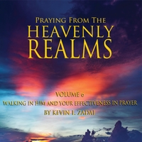 Praying from the Heavenly Realms, Vol. 6: Walking in Him and Your Effectiveness in Prayer