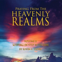 Praying from the Heavenly Realms, Vol. 8: Keeping in Step with Him